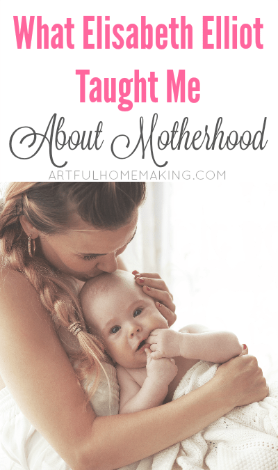 what elisabeth elliot taught me about motherhood